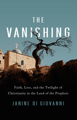 The Vanishing: Faith, Loss, and the Twilight of Christianity in the Land of the Prophets Cover Image