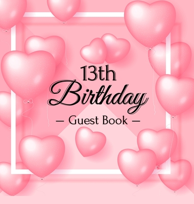 13th Birthday Guest Book: Pink Loved Balloons Hearts Theme, Best Wishes from Family and Friends to Write in, Guests Sign in for Party, Gift Log, Cover Image