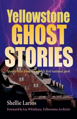 Yellowstone Ghost Stories: Spooky Tales from the World's First National Park Cover Image