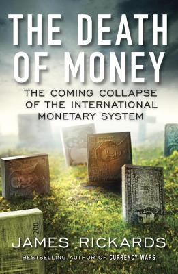 The Death of Money: The Coming Collapse of the International Monetary System Cover Image