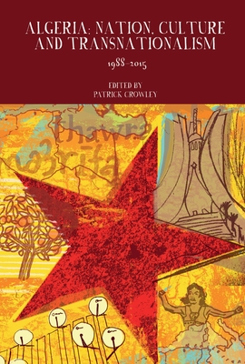 Algeria: Nation, Culture and Transnationalism: 1988-2015 (Francophone Postcolonial Studies Lup) Cover Image