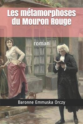 Les métamorphoses du Mouron Rouge: roman Cover Image