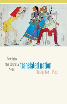 Translated Nation: Rewriting the Dakhóta Oyáte Cover Image