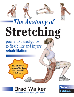 The Anatomy of Stretching, Second Edition: Your Illustrated Guide to Flexibility and Injury Rehabilitation Cover Image