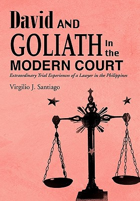 David and Goliath in the Modern Court: Extraordinary Trial Experiences of a Lawyer in the Philippines Cover Image