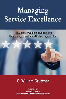 Managing Service Excellence: The Ultimate Guide to Building and Maintaining a Customer-Centric Organization Cover Image