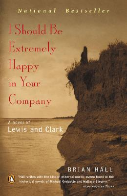 I Should Be Extremely Happy in Your Company: A Novel of Lewis and Clark Cover Image