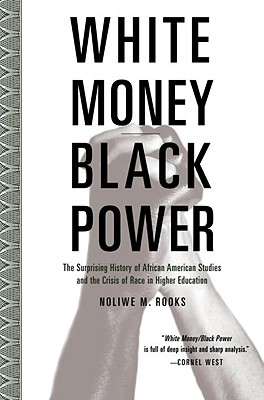 White Money/Black Power: The Surprising History of African American Studies and the Crisis of Race in Higher Education Cover Image