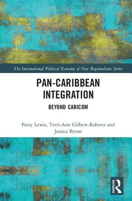 Pan-Caribbean Integration: Beyond Caricom (International Political Economy of New Regionalisms) Cover Image