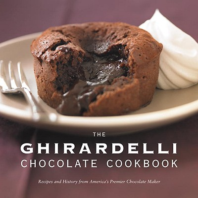 The Ghirardelli Chocolate Cookbook: Recipes and History from America's Premier Chocolate Maker Cover Image