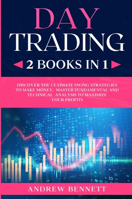 Day Trading: 2 Books in 1: Discover the Ultimate Swing Strategies to Make Money. Master Fundamental and Technical Analysis to Maxim Cover Image