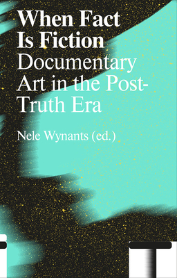 When Fact Is Fiction: Documentary Art in the Post-Truth Era Cover Image