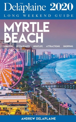 Myrtle Beach - The Delaplaine 2020 Long Weekend Guide Cover Image