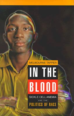 In the Blood: Sickle Cell Anemia and the Politics of Race (Critical Histories) Cover Image