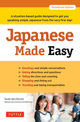 Japanese Made Easy: A Situation-Based Guide Designed to Get You Speaking Simple Japanese from the Very First Day! (Revised and Updated) Cover Image