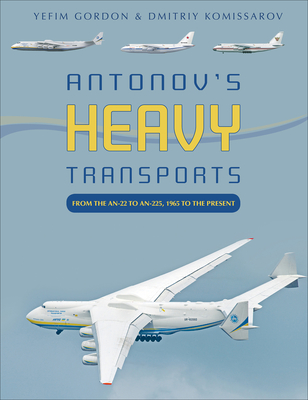 Antonov's Heavy Transports: From the An-22 to An-225, 1965 to the Present Cover Image