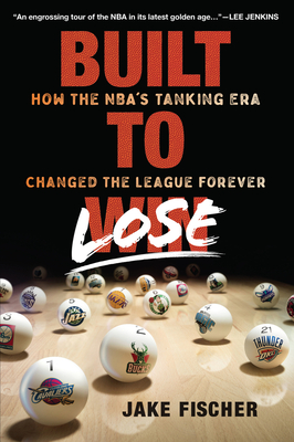 Built to Lose: How the NBA's Tanking Era Changed the League Forever Cover Image