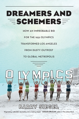 Dreamers and Schemers: How an Improbable Bid for the 1932 Olympics Transformed Los Angeles from Dusty Outpost to Global Metropolis Cover Image