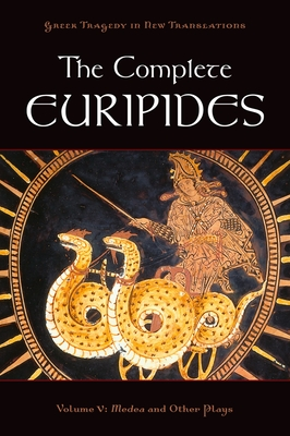 The Complete Euripides: Volume V: Medea and Other Plays (Greek Tragedy in New Translations) Cover Image