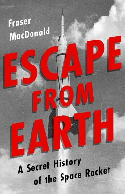 Escape from Earth: A Secret History of the Space Rocket Cover Image