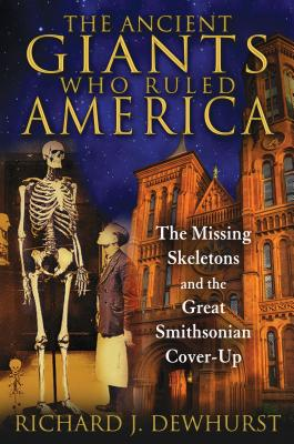 The Ancient Giants Who Ruled America: The Missing Skeletons and the Great Smithsonian Cover-Up Cover Image