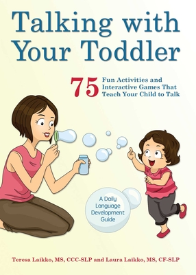 Talking with Your Toddler: 75 Fun Activities and Interactive Games that Teach Your Child to Talk Cover Image