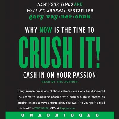 Crush It! Lib/E: Why Now Is the Time to Cash in on Your Passion Cover Image