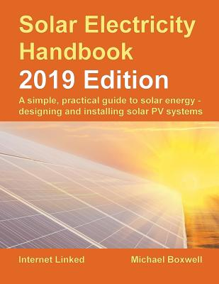 Solar Electricity Handbook - 2019 Edition: A simple, practical guide to solar energy - designing and installing solar photovoltaic systems. Cover Image