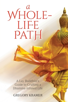 A Whole-Life Path: A Lay Buddhist's Guide to Crafting a Dhamma-Infused Life Cover Image