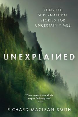 Unexplained: Real-Life Supernatural Stories for Uncertain Times Cover Image