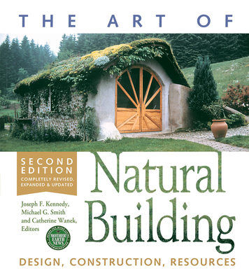 The Art of Natural Building-Second Edition-Completely Revised, Expanded and Updated: Design, Construction, Resources Cover Image