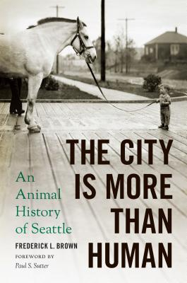 The City Is More Than Human: An Animal History of Seattle an Animal History of Seattle (Weyerhaeuser Environmental Books) Cover Image