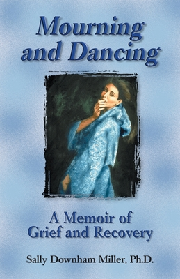 Mourning and Dancing: A Memoir of Grief and Recovery Cover Image