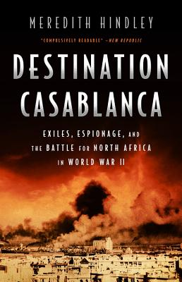 Destination Casablanca: Exile, Espionage, and the Battle for North Africa in World War II Cover Image