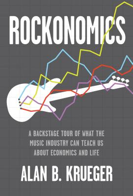 Rockonomics: A Backstage Tour of What the Music Industry Can Teach Us about Economics and  Life Cover Image