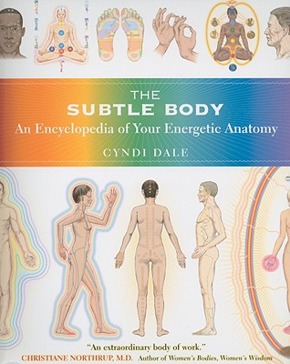 The Subtle Body: An Encyclopedia of Your Energetic Anatomy Cover Image