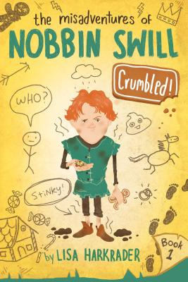 Crumbled! (The Misadventures of Nobbin Swill) Cover Image