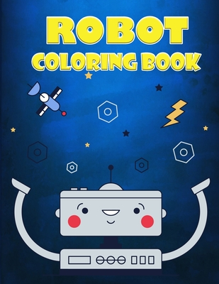 Robot Coloring Book for Kids Ages 4-7: A Great Collection Of Coloring Pages for Boys and Girls Cover Image
