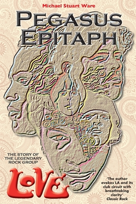 Pegasus Epitaph: The Story Of The Legendary Rock Group Love Cover Image
