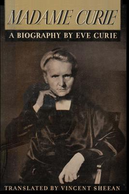 Madame Curie A Biography of Marie Curie by Eve Curie Cover Image