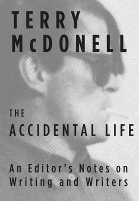 The Accidental Life: An Editor's Notes on Writing and Writers Cover Image
