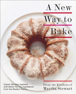 A New Way to Bake: Classic Recipes Updated with Better-for-You Ingredients from the Modern Pantry: A Baking Book Cover Image