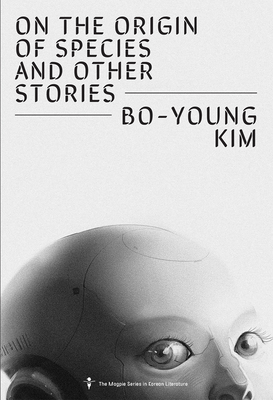ON THE ORIGIN OF SPECIES AND OTHER STORIES - by By Bo-Young Kim