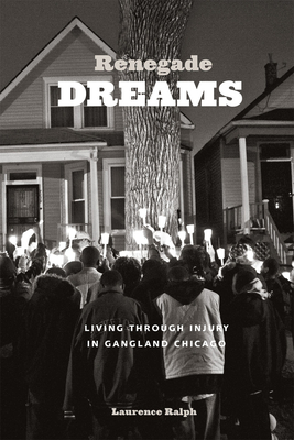 Renegade Dreams: Living through Injury in Gangland Chicago Cover Image