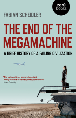 The End of the Megamachine: A Brief History of a Failing Civilization Cover Image
