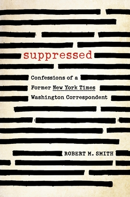 Suppressed: Confessions of a Former New York Times Washington Correspondent Cover Image