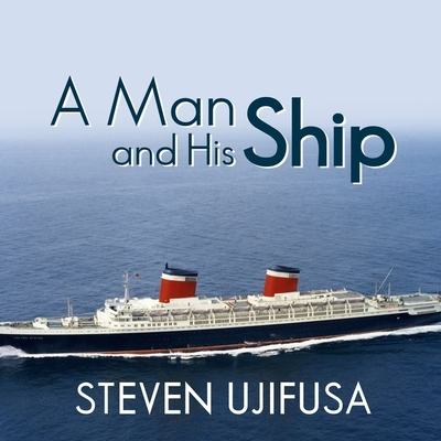 A Man and His Ship Lib/E: America's Greatest Naval Architect and His Quest to Build the S.S. United States Cover Image