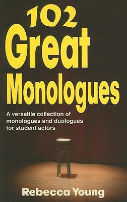 102 Great Monologues: A Versatile Collection of Monologues and Duologues for Student Actors Cover Image