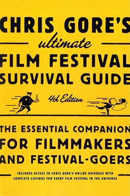 Chris Gore's Ultimate Film Festival Survival Guide: The Essential Companion for Filmmakers and Festival-Goers Cover Image