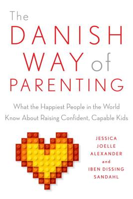 The Danish Way of Parenting: What the Happiest People in the World Know About Raising Confident, Capable Kids Cover Image